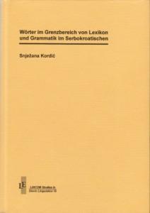 Snjezana Kordic - Woerter im Grenzbereich von Lexikon und Grammatik im Serbokroatischen